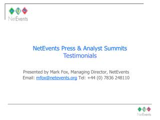 Presented by Mark Fox, Managing Director, NetEvents Email:  mfox@netevents.org  Tel: +44 (0) 7836 248110
