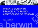 PRIVATE EQUITY IN FRANCE: A THRIVING ASSET CLASS OF ITS OWN   Maxence Bloch