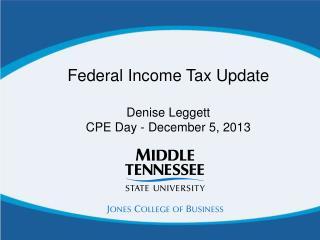Federal Income Tax Update Denise Leggett CPE Day - December 5, 2013