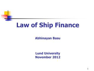 Law of Ship Finance Abhinayan Basu Lund  University November 2012