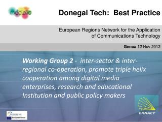 Donegal Tech:  Best Practice Do European Regions Network for the Application  of Communications Technology Genoa  12 Nov