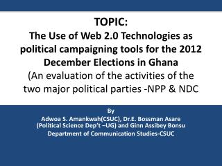 By Adwoa  S.  Amankwah (CSUC),  Dr.E .  Bossman Asare  (Political Science Dep't –UG ) and  Ginn Assibey Bonsu Department