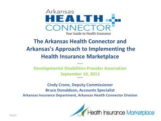 The Arkansas Health Connector  and Arkansas's Approach to Implementing  the Health Insurance Marketplace ***** Developme