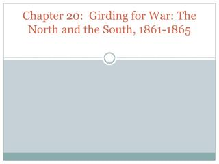 Chapter 20:  Girding  for War: The North and the  South, 1861-1865