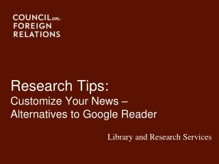 Research  Tips:  Customize  Your News  –  Alternatives  to Google  Reader