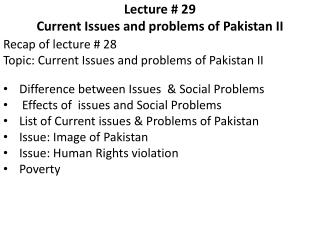 Lecture # 29     Current Issues and problems of Pakistan II