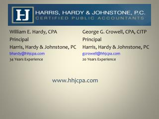 William E. Hardy, CPA Principal Harris, Hardy & Johnstone, PC bhardy@hhjcpa.com 34 Years Experience