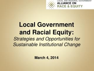 Local  Government  and  Racial  Equity:  Strategies  and Opportunities for Sustainable Institutional  Change March 4, 20