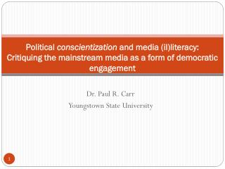 Political  conscientization  and media ( il )literacy:  Critiquing the mainstream media as a form of democratic engageme
