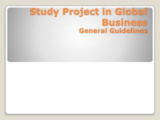 Study Project in Global Business General Guidelines