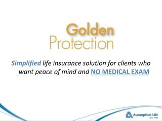 Simplified life insurance solution for clients who want peace of mind and NO MEDICAL EXAM