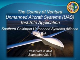 The County of Ventura Unmanned Aircraft Systems (UAS) Test Site Application Southern California Unmanned Systems Allianc
