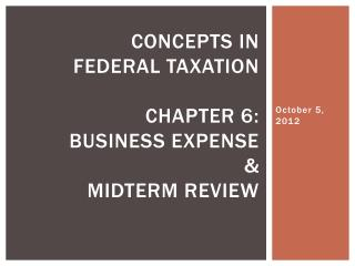 Concepts in  Federal Taxation Chapter 6:  Business expense & Midterm review