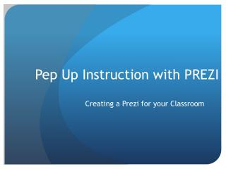 Pep  Up Instruction with PREZI