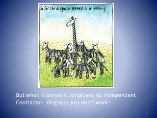 But when it comes to Employee vs. Independent  Contractor…disguises just don't work!