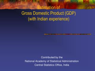 Estimation of  Gross Domestic Product (GDP ) (with Indian experience)