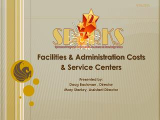 Facilities & Administration  Costs  & Service Centers Presented by: Doug Backman  ,  Director Mary Stanley, Assi