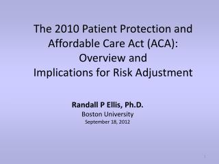 The 2010 Patient Protection and Affordable Care Act (ACA):  Overview  and Implications for Risk Adjustment