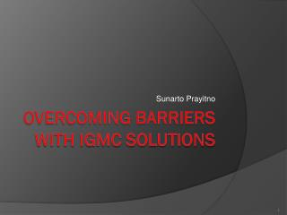 Overcoming barriers with IGMC Solutions