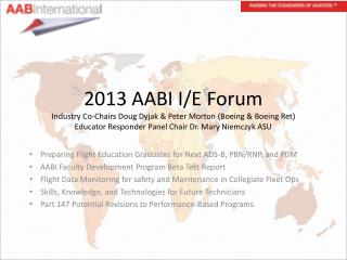 2013 AABI I/E Forum Industry Co-Chairs Doug Dyjak & Peter Morton (Boeing & Boeing Ret)  Educator Responder Panel Chair