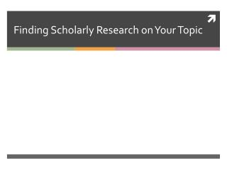 Finding Scholarly Research on Your Topic