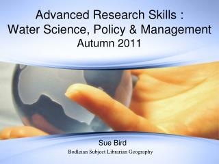 Advanced Research Skills : Water Science, Policy & Management Autumn  2011