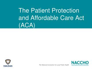 The Patient Protection and Affordable Care Act (ACA)
