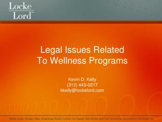 Legal Issues Related  To Wellness Programs Kevin D.  Kelly (312) 443-0217 kkelly@lockelord.com