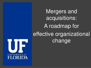 Mergers and acquisitions:  A roadmap for  effective organizational change