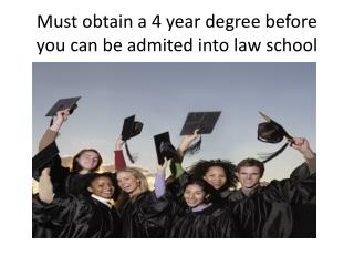 Must obtain  a 4  year degree before you  can  be admited into law school