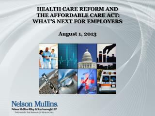HEALTH CARE REFORM AND THE AFFORDABLE CARE ACT: WHAT'S NEXT FOR EMPLOYERS August 1, 2013