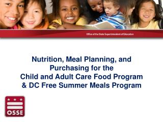 Nutrition, Meal Planning,  and Purchasing  for the  Child and Adult Care Food  Program &  DC Free Summer Meals Progr