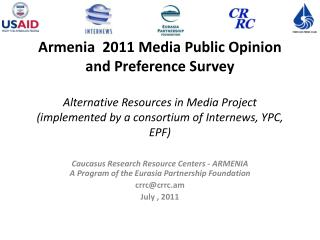 Caucasus Research Resource Centers - ARMENIA A Program of the Eurasia Partnership Foundation crrc@crrc.am July , 2011