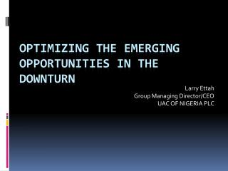 Optimizing the Emerging Opportunities in the Downturn