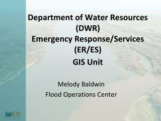 Department of Water Resources (DWR)  Emergency Response/Services  (ER/ES) GIS Unit