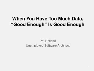 "When You Have Too Much Data, ""Good Enough"" Is Good Enough"