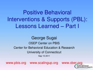 Positive Behavioral Interventions &  Supports (PBL):  Lessons Learned – Part I