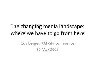 The changing media landscape: where we have to go from here