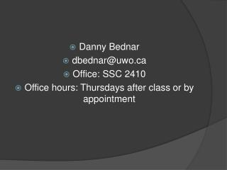 Danny Bednar dbednar@uwo.ca Office: SSC 2410 Office hours: Thursdays after class or by appointment