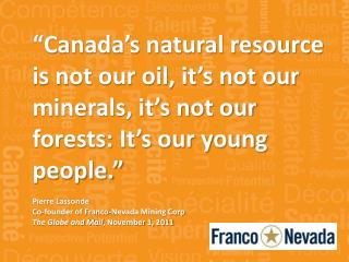 """Canada's natural resource is not our oil, it's not our minerals, it's not our forests: It's our young people."" Pierre L"