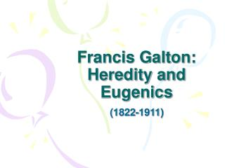 Francis Galton: Heredity and Eugenics