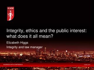 Integrity, ethics and the public interest: what does it all mean?