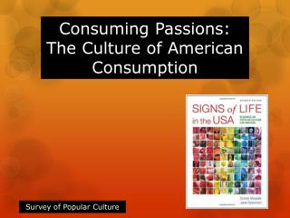 Consuming Passions: The Culture of American Consumption
