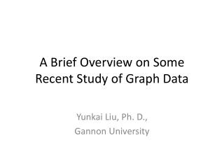 A Brief Overview on Some Recent Study of Graph Data