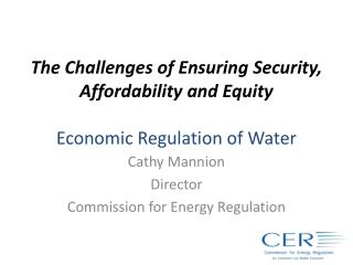 The Challenges of Ensuring Security, Affordability and Equity Economic Regulation of Water