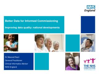 Better Data for Informed  Commissioning Improving data quality: national developments