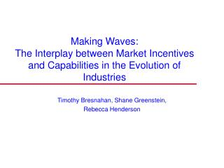 Making Waves:  The Interplay between Market Incentives  and Capabilities in the Evolution of Industries