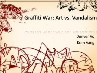 Graffiti War: Art vs. Vandalism