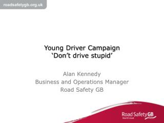 Young Driver Campaign 'Don't drive stupid'