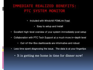 Immediate Realized Benefits: ptc  system monitor